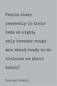 best ideas about george orwell animal farm people sleep peaceably in their beds at night only because rough men stand ready to george orwell