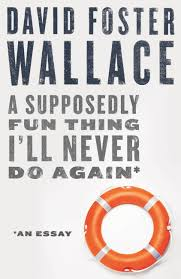 david foster wallace hachette book group a supposedly fun thing i ll never do again an essay digital original
