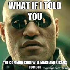 What if i told you THe common core will make americans dumber ... via Relatably.com