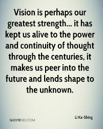li ka shing quotes quotehd vision is perhaps our greatest strength it has kept us alive to the