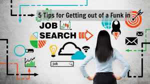 tips for getting out of a funk in job search jobtreks job hunting for a long time and feel like you are spinning your wheels job search is a process that can take time follow these tips to get more traction