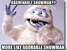 Abominable Snowman?? More like adorable snowman. - Abominable ... via Relatably.com
