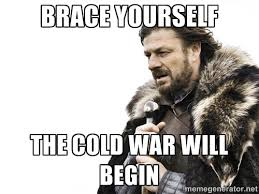 brace yourself the cold war will begin - Brace yourself | Meme ... via Relatably.com