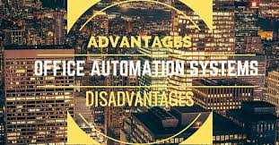office automation systems advantages and disadvantages advantages of office automation