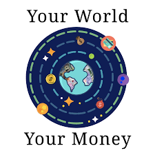 Your World, Your Money