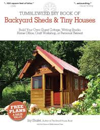 the tumbleweed diy book of backyard sheds and tiny houses build your own guest cottage writing studio home office craft workshop or personal retreat backyard home office build