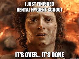 I Just finished dental hygiene school it's over... it's done ... via Relatably.com