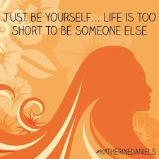 Just be yourself... life is too short to be someone else ... via Relatably.com