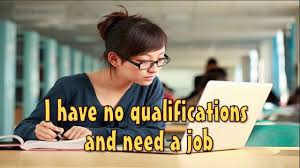 i have no qualifications and need a job apply now i have no qualifications and need a job apply now ihavenoqualificationsandneedajob ihavenoqualificationsandneedajob