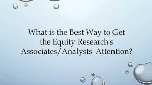 how to get the equity research s associates and analyst s how to get the equity research s associates and analyst s attention