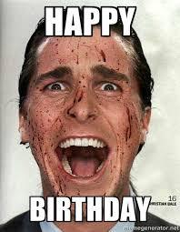 HAPPY BIRTHDAY - american psycho   Meme Generator via Relatably.com