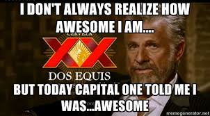 I don't always realize how awesome I am.... But today Capital One ... via Relatably.com
