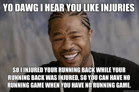 YO DAWG I HEAR YOU like injuries so I injured your running back ... via Relatably.com
