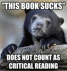 "This book sucks"" does not count as critical reading. - Couldn't ... via Relatably.com"