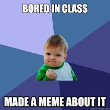 Bored in class made a meme about it - Success Kid - quickmeme via Relatably.com