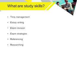 managing academic study aims of this session to refresh you on  what are study skills time management essay writing exam revision exam strategies referencing researching