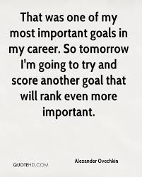 alexander ovechkin quotes quotehd that was one of my most important goals in my career so tomorrow i