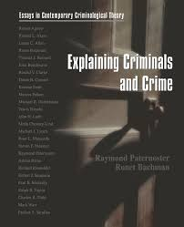 explaining criminals and crime essays in contemporary explaining criminals and crime essays in contemporary criminological theory raymond paternoster ronet bachman 9780195329933 books ca
