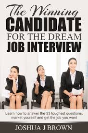 images about job interview recycling the the winning candidate for the dream job interview learn how to answer the 33 toughest questions market yourself and get the job you want ebook joshua j