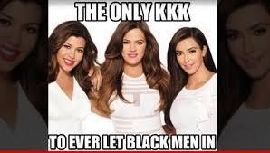Khloe Kardashian Sparks Outrage Over KKK Meme Repost - Starpulse.com via Relatably.com