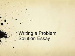 problem and solution essays problem solution essay problem solution essay writing a problemsolution essay