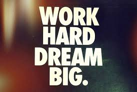 Work Hard. Dream Big.