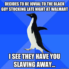 Decides to be jovial to the black guy stocking late night at ... via Relatably.com