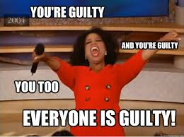 You're Guilty everyone is guilty! and you're guilty You too ... via Relatably.com