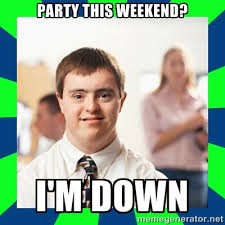 Party This weekend? i'm down - Down Syndrome Party Guy | Meme ... via Relatably.com
