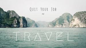 how to quit your job and travel how to quit your job and travel