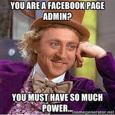 you are a facebook page admin? You must have so much power ... via Relatably.com