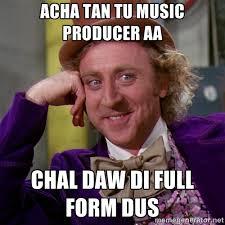 ACHA TAN TU MUSIC PRODUCER AA CHAL DAW DI FULL FORM DUS ... via Relatably.com