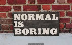 Being normal is boring quote | Picture Quotes & Sayings