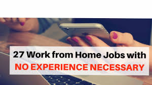 27 legit work from home jobs no experience necessary 27 legit work from home jobs no experience necessary