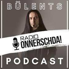 Bülents Podcast oder Radio Onnerschda
