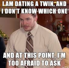 Dating a twin is hard - Meme on Imgur via Relatably.com