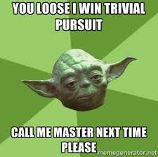 You loose i win Trivial Pursuit Call me Master Next Time please ... via Relatably.com