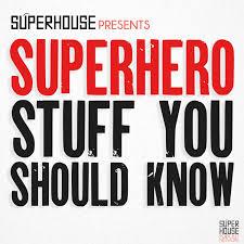 Superhero Stuff You Should Know - by SuperHouse