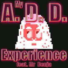 Mr Benja's ADD Experience