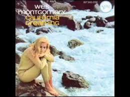 <b>Wes Montgomery</b> / <b>California</b> Dreaming - YouTube