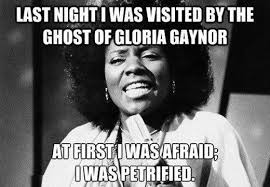 ghost of gloria gaynor - Alaska Commons via Relatably.com