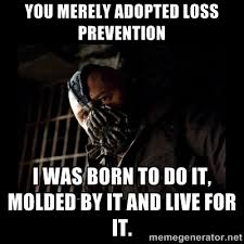 You merely adopted loss prevention I was born to do it, molded by ... via Relatably.com