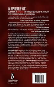 an improbable war the outbreak of world war i and european an improbable war the outbreak of world war i and european political culture before 1914 holger afflerbach david stevenson 9781845452759 com