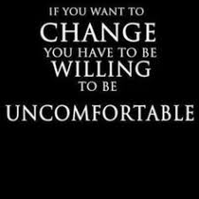 If-you-want-to-change-you-have-to-be-willing-to-be-uncomfortable.jpg via Relatably.com