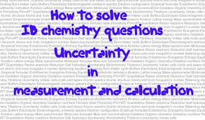 uncertainty in measurement and calculations how to solve ib uncertainty in measurement and calculations 2 how to solve ib chemistry problems part 32