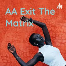 AA Exit The Matrix