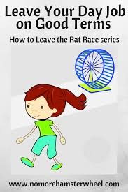 leave your day job on good terms how to leave the rat race series png leave your day job on good terms how to leave the rat race series