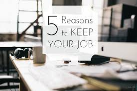 at work 5 reasons to keep your job mon amye at work 5 reasons to keep your job