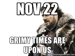 Nov 22 Grimy Times Are Upon Us - Brace yourself | Meme Generator via Relatably.com