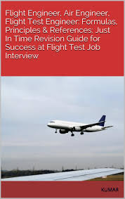 buy interview get a job achieve success change your life amp flight engineer air engineer flight test engineer formulas principles references just in time revision guide for success at flight test job interview